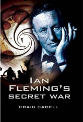 Ian Fleming's Secret War by Craig Cabell